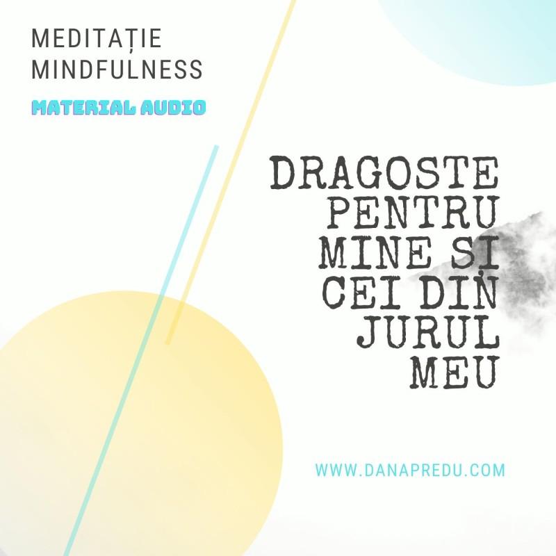 """Meditaţie mindfulness, material audio – """"Dragoste pentru mine şi cei din jurul meu"""""""